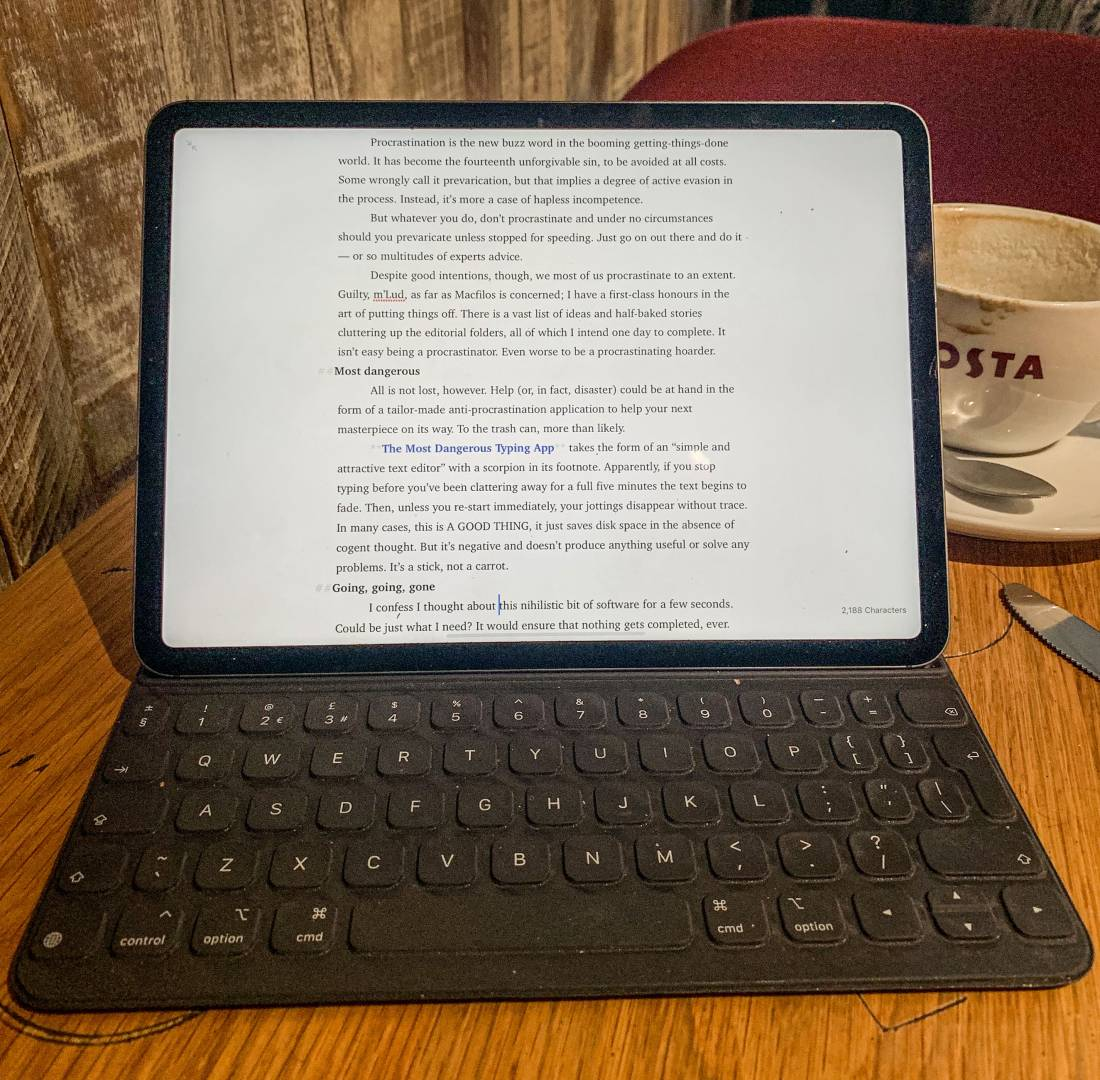 Procrastination pending — this article in preparation using the Ulysses text editor (which goes to great pains to avoid your losing your work) on the 11in iPad Pro with Apple Smart Keyboard. The perfect rig for peropatetic authors